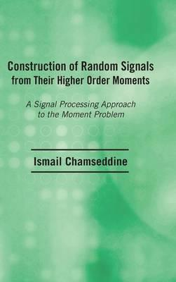 Construction of Random Signals from Their Higher Order Moments