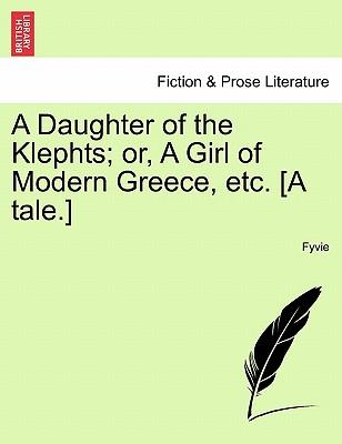 A Daughter of the Klephts; or, A Girl of Modern Greece, etc. [A tale.]