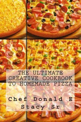 The Ultimate Creative Cookbook to Homemade Pizza