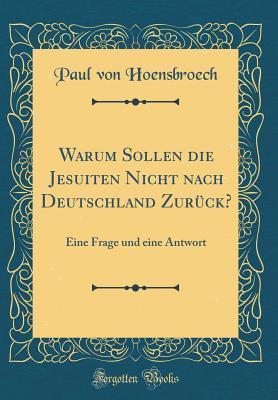 Warum Sollen die Jesuiten Nicht nach Deutschland Zurück?