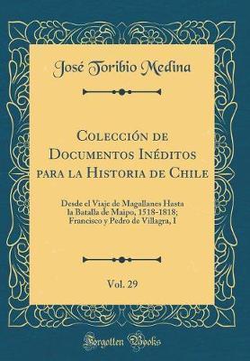 Colección de Documentos Inéditos para la Historia de Chile, Vol. 29