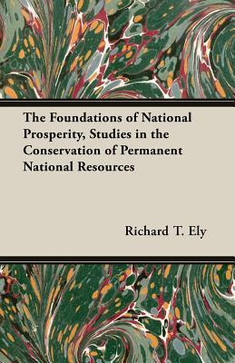 The Foundations of National Prosperity, Studies in the Conservation of Permanent National Resources
