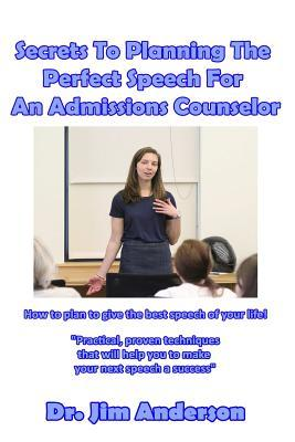 Secrets to Planning the Perfect Speech for an Admissions Counselor