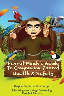 Parrot Monk's Guide to Companion Parrot Health & Safety