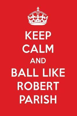 Keep Calm And Ball Like Robert Parish