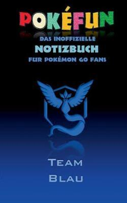 POKEFUN - Das inoffizielle Notizbuch (Team Blau)  für Pokemon GO Fans