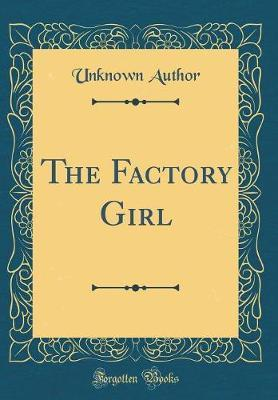 The Factory Girl (Classic Reprint)