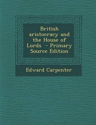 British Aristocracy and the House of Lords - Primary Source Edition