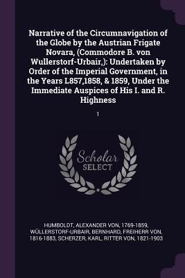Narrative of the Circumnavigation of the Globe by the Austrian Frigate Novara, (Commodore B. Von Wullerstorf-Urbair, )