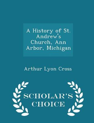 A History of St. Andrew's Church, Ann Arbor, Michigan - Scholar's Choice Edition