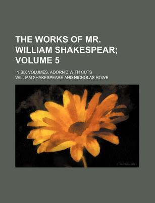 The Works of Mr. William Shakespear Volume 5; In Six Volumes. Adorn'd with Cuts