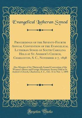 Proceedings of the Seventy-Fourth Annual Convention of the Evangelical Lutheran Synod of South Carolina Held at St. Andrew's Church, Charleston, S. ... Convention of the Woman's Home and Foreign Mi