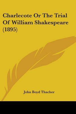 Charlecote Or The Trial Of William Shakespeare