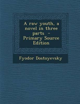 A Raw Youth, a Novel in Three Parts - Primary Source Edition