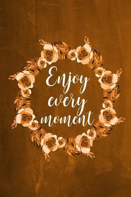 Enjoy Every Moment C...