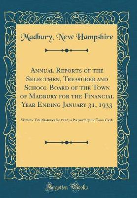 Annual Reports of the Selectmen, Treasurer and School Board of the Town of Madbury for the Financial Year Ending January 31, 1933