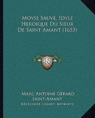 Moyse Sauve, Idyle Heroique Du Sieur de Saint Amant (1653)