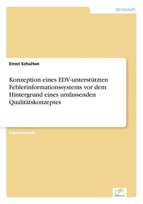 Konzeption eines EDV-unterstützten Fehlerinformationssystems vor dem Hintergrund eines umfassenden Qualitätskonzeptes