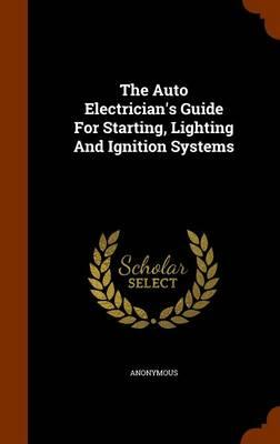 The Auto Electrician's Guide for Starting, Lighting and Ignition Systems