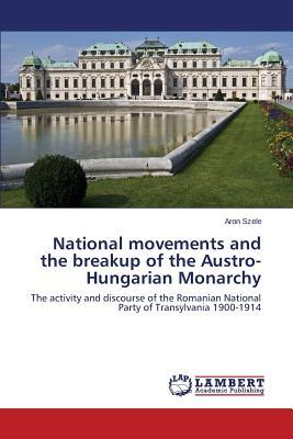 National movements and the breakup of the Austro-Hungarian Monarchy