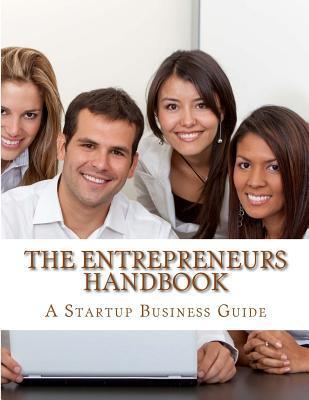 The Entrepreneurs Handbook & Guide