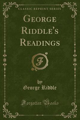 George Riddle's Readings (Classic Reprint)