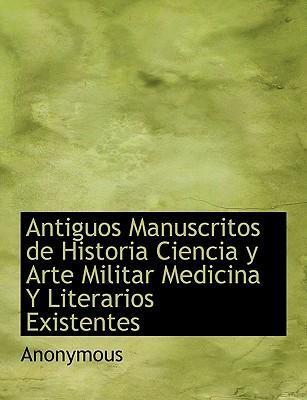 Antiguos Manuscritos de Historia Ciencia y Arte Militar Medicina y Literarios Existentes