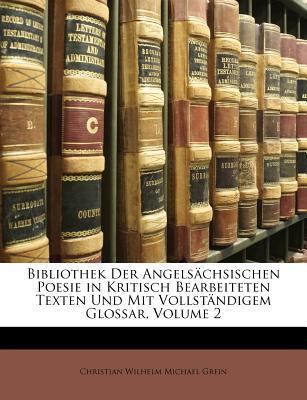 Bibliothek Der Angelsachsischen Poesie in Kritisch Bearbeiteten Texten Und Mit Vollstandigem Glossar, Volume 2