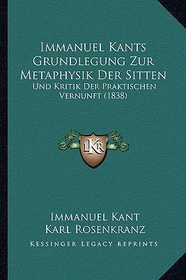 Immanuel Kants Grundlegung Zur Metaphysik Der Sitten