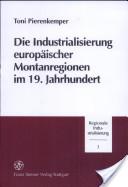 Die Industrialisierung europäischer Montanregionen im 19. Jahrhundert