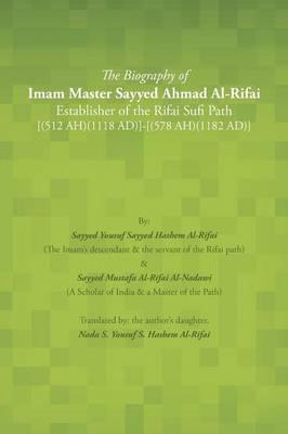 The Biography of Imam Master Sayyed Ahmad Al-rifai Establisher of the Rifai Sufi Path