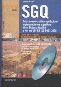 SGQ. Guida completa alla progetazione, implementazione e gestione di un Sistema Qualità a Norme En ISO 9001