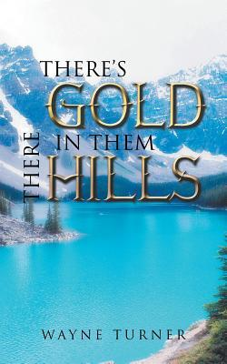 There's Gold in Them There Hills