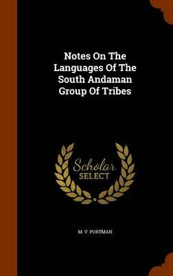 Notes on the Languages of the South Andaman Group of Tribes