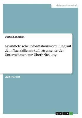 Asymmetrische Informationsverteilung auf dem Nachhilfemarkt. Instrumente der Unternehmen zur Überbrückung