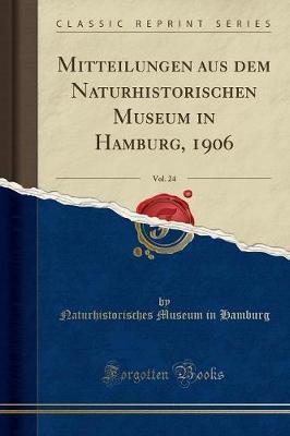 Mitteilungen aus dem Naturhistorischen Museum in Hamburg, 1906, Vol. 24 (Classic Reprint)