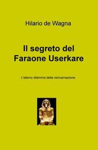 Il segreto del faraone Userkare. L'eterno dilemma della reincarnazione