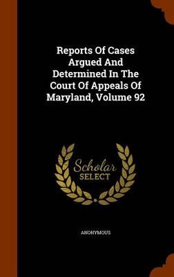 Reports of Cases Argued and Determined in the Court of Appeals of Maryland, Volume 92