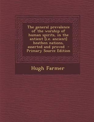 The General Prevalence of the Worship of Human Spirits, in the Antient [I.E. Ancient] Heathen Nations, Asserted and Proved