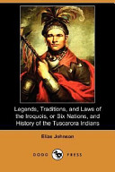 Legends, traditions and laws, of the Iroquois, or Six nations, and history of the Tuscarora Indians