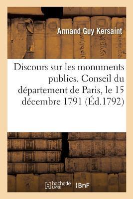 Discours Sur les Monuments Publics. Conseil du Département de Paris, le 15 Decembre 1791