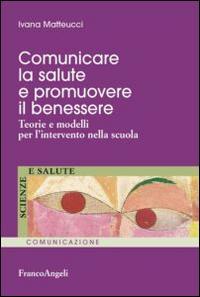 Comunicare la salute e promuovere il benessere. Teorie e modelli per l'intervento nella scuola