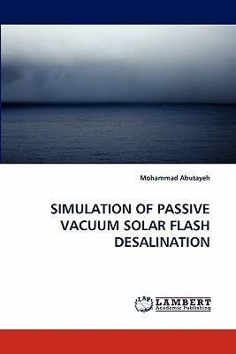 SIMULATION OF PASSIVE VACUUM SOLAR FLASH DESALINATION