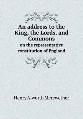 An Address to the King, the Lords, and Commons on the Representative Constitution of England
