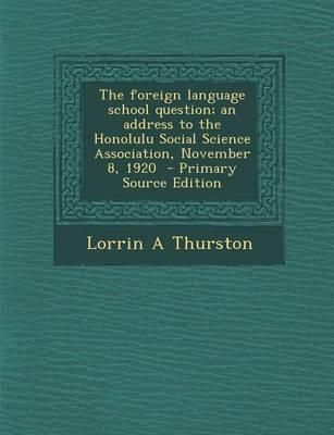 The Foreign Language School Question; An Address to the Honolulu Social Science Association, November 8, 1920