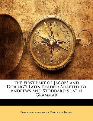 The First Part of Jacobs and D Ring's Latin Reader