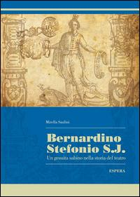 Bernardino Stefonio S.J. Un gesuita sabino nella storia del teatro