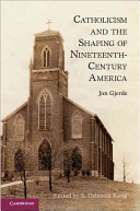 Catholicism and the Shaping of Nineteenth Century America