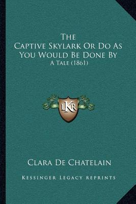 The Captive Skylark or Do as You Would Be Done by