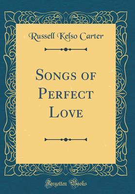 Songs of Perfect Love (Classic Reprint)